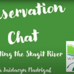 Video: Conservation Chat: Protecting the Skagit River