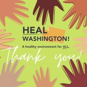 HEAL Washington! A healthy environment for all. Thank you!